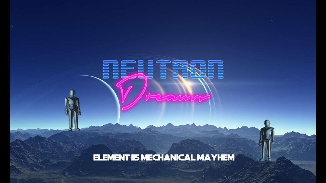 Neutron Dreams – Element 115 Mechanical Mayhem TEASER Video / RetroSynth / Synthwave / EDM / Electro