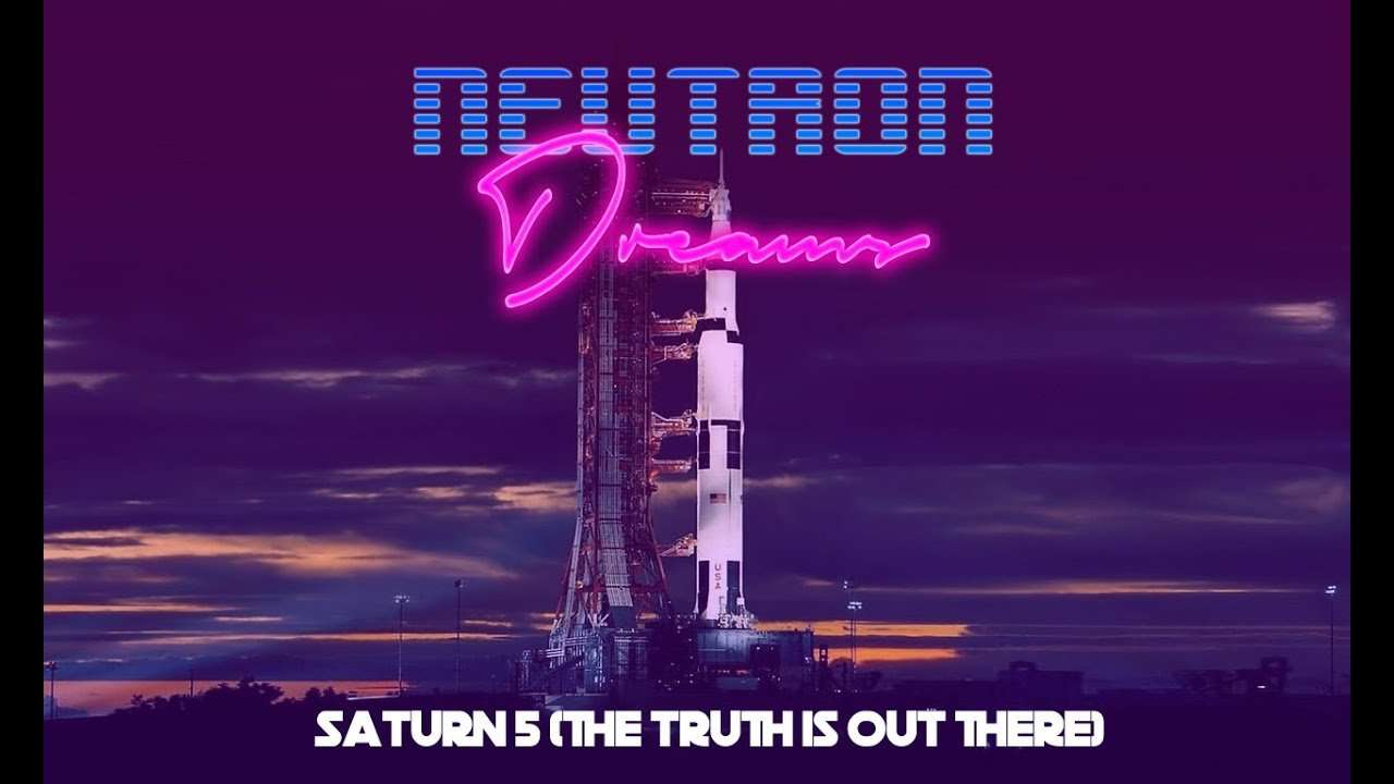 Neutron Dreams – Saturn 5 (The Truth is Out There) – Synthwave/RetroSynth/EDM/Italo Disco /